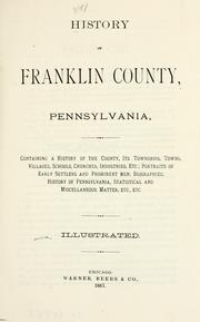 Cover of: History of Franklin county, Pennsylvania, containing a history of the county, its townships, towns, villages, schools, churches, industries...biographies: history of Pennsylvania, statistical and miscellaneous matter, etc. ... by