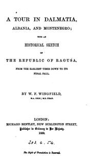 Cover of: A tour in Dalmatia, Albania, and Montenegro; with an historical sketch of the republic of Ragusa | William Frederick Wingfield