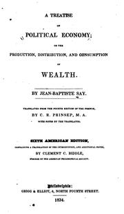 Cover of: A Treatise on Political Economy: Or the Production, Distribution, and Consumption of Wealth