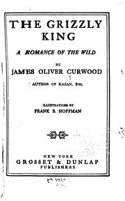 Cover of: The Grizzly King: A Romance of the Wild