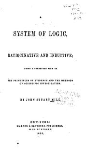 Cover of: A System of Logic, Ratiocinative and Inductive: Being a Connected View of ..