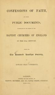 Cover of: Confessions of faith and other public documents illustrative of the history of the Baptist Churches of England in the 17th century | Edward Bean Underhill