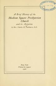 Cover of: A brief history of the Madison Square Presbyterian Church and its activities | Parkhurst, Charles Henry