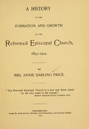 Cover of: history of the formation and growth of the Reformed Episcopal church, 1873-1902 | Price, Annie Darling Mrs.