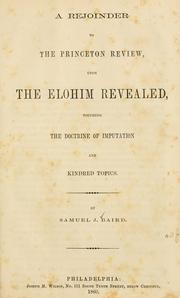 Cover of: rejoinder to the Princeton review, upon the Elohim revealed, touching the doctrine of imputation and kindred topics. | Samuel John Baird