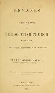 Cover of: Remarks on the state of the Scottish Church Cape Town, in reply to a letter which appeared in the Calcutta Free Churchman of December 15, 1845 | George Morgan