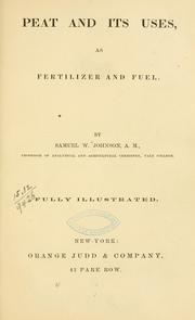 Cover of: Peat and its uses, as fertilizer and fuel. | Johnson, Samuel W.