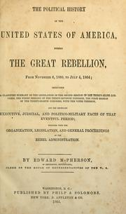 Cover of: The political history of the United States of America, during the great rebellion, from November 6, 1860, to July 4, 1864
