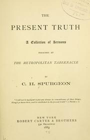 Cover of: The present truth: a collection of sermons preached at the Metropolitan Tabernacle