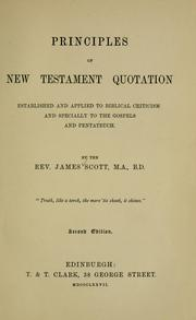 Principles of New Testament quotation established and applied to Biblical criticism and specially to the Gospels and Pentateuch by James Scott