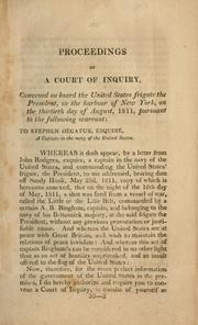 Cover of: Proceedings of a court of inquiry, convened on board the United States frigate the President, in the harbour of New York, on the thirteenth day of August, 1811, pursuant to the following warrant : To Stephen Decatur, esquire, a captain in the Navy of the United States. -- | President (U.S. Frigate)
