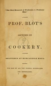 Cover of: Prof. Blot's lectures on cookery