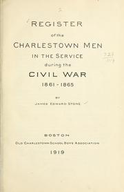 Cover of: Register of the Charlestown men in the service during the civil war, 1861-1865 | James Edward Stone