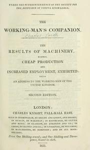 Cover of: The results of machinery, namely, cheap production and increased employment, exhibited