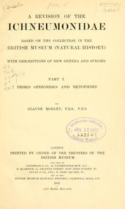 Cover of: revision of the Ichneumonidae based on the collection in the British Museum (Natural History) with descriptions of new genera and species | Claude Morley