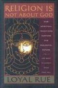Cover of: Religion Is Not About God | Loyal Rue