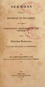 Cover of: Sermons on those doctrines of the gospel, and on those constituent principles of the church, which Christian professors have made the subject of controversy. .