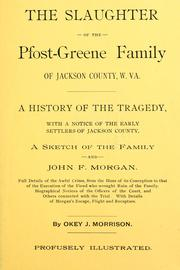 The slaughter of the Pfost-Greene family of Jackson County, W. Va by Okey J. Morrison