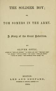 Cover of: The soldier boy, or, Tom Somers in the army, a story of the Great Rebellion