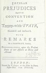 Popular prejudices against the convention and treaty with Spain, examind and answerd.