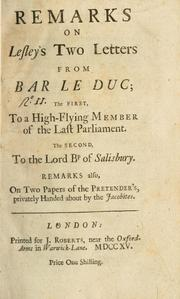 Cover of: Remarks on Lesley's two letters from Bar le Duc: the first to a high-flying member of the last Parliament, the second to the Lord Bp. of Salisbury ...