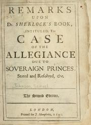 Cover of: Remarks upon Dr. Sherlock's book intituled The case of the allegiance due to soveraign princes stated and resolved
