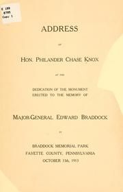 Cover of: Address of Hon. Philander Chase Knox at the dedication of the monument erected to the memory of Major-General Edward Braddock