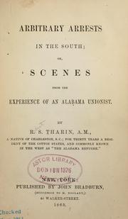 Cover of: Arbitrary arrests in the South, or, Scenes from the experience of an Alabama Unionist