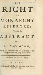 Cover of: The right of monarchy asserted: wherein the abstract of Dr. King's book ... are considered.