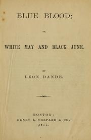 Cover of: Blue blood, or White May and Black June | Leon Dande