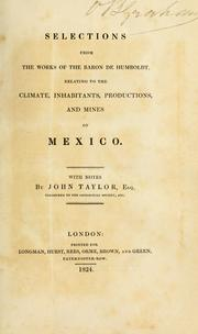 Cover of: Selections from the works of the Baron de Humboldt: relating to the climate, inhabitants, productions, and mines of Mexico.