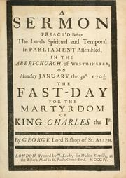 Cover of: A sermon preach'd before the Lords spiritual and temporal in Parliament assembled in the abbey church of Westminster on Monday, January the 31st, 1703/4, the fast day for the martyrdom of King Charles the 1st | Hooper, George