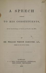Cover of: A speech addressed to his constituents, in the Corn Exchange, at Oxford, on December 21, 1874 by Harcourt, William Vernon Sir