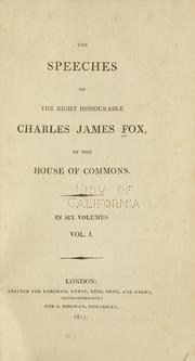Cover of: The speeches of the Right Honourable Charles James Fox, in the House of Commons ... | Fox, James M.