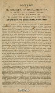 Cover of: Speech of Mr. Everett, of Massachusetts in the House of Representatives, on the 14th and 21st of February, 1831, on the execution of the laws and treaties in favor of the Indian tribes