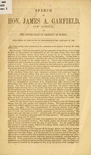 Cover of: Speech of Hon. James A. Garfield, of Ohio, on the confiscation of property of rebels