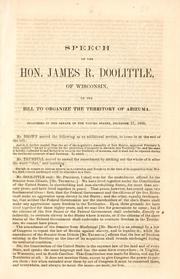 Cover of: Speech of the Hon. James R. Doolittle, of Wisconsin, on the bill to organize the territory of Arizuma. | James R. Doolittle