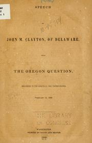 Cover of: Speech of John M. Clayton, of Delaware, upon the Oregon question