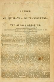 Cover of: Speech of Mr. Buchanan of Pennsylvania on the Oregon question: delivered in the Senate of the United States, March 12, 1844.