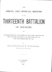 Cover of: The origin and official history of the Thirteenth Battalion of infantry |