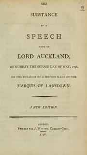 Cover of: The substance of a speech made by Lord Auckland on Monday the second day of May, 1796: on the occasion of a motion made by the Marquis of Lansdown.