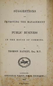 Cover of: Suggestions for improving the management of public business in the House of Commons | Thomson Hankey