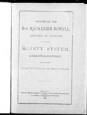Cover of: Speech of Hon. Mackenzie Bowell, Minister of Customs, on the moiety system, undervaluations and administration of the customs