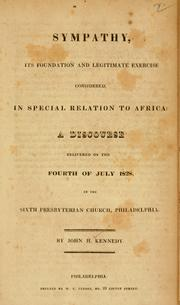 Cover of: Sympathy, its foundation and legitimate exercise considered, in special relation to Africa | John Herron Kennedy