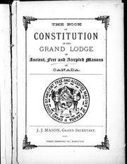 The book of constitution of the Grand Lodge of Ancient, Free and Accepted Masons of Canada by Freemasons. Grand Lodge (Canada)