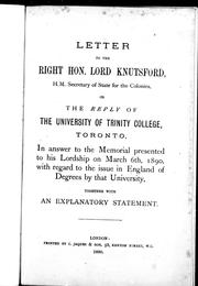 Letter to the Right Hon. Lord Knutsford, H.M. secretary of state for the colonies, on the reply of the University of Trinity College, Toronto by Committee protesting against the Toronto degrees.