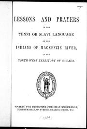 Cover of: Lessons and prayers in the Tenni or Slave language of the Indians of MacKenzie River in the North-West Territory of Canada | William Carpenter Bompas