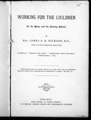 Cover of: Working for the children in the home and in the Sunday school | James A. R. Dickson