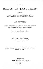 Cover of: The origin of languages and the antiquity of speaking man: an address before the Section of Anthropology of the American Association for the Advancement of Science, at Buffalo, August, 1886
