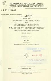 Cover of: Technological advances in genetics testing | United States. Congress. House. Committee on Science. Subcommittee on Technology.